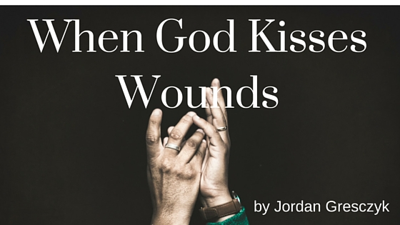 When God KissesWounds